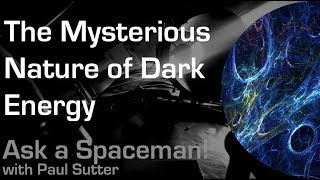 The Mysterious Nature of Dark Energy - Ask a Spaceman!