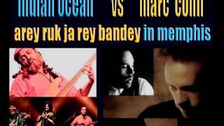 indian ocean vs marc cohen   arey ruk ja re bandey in memphis mix