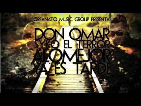 Don Omar - A Lo Mejor Ya Es Tarde ft Syko ORIGINAL REGGAETON 2011 Letra mp3