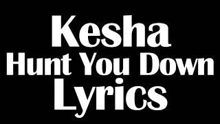 Kesha – Hunt You Down Lyrics Letra