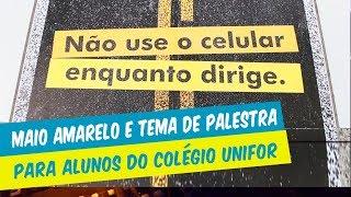 ALUNOS DO ENSINO MÉDIO DO COLÉGIO UNIFOR PARTICIPAM DE PALESTRA SOBRE O MOVIMENTO 'MAIO AMARELO'