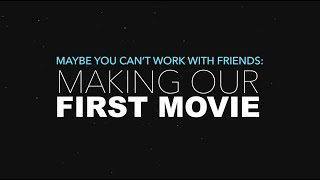 Maybe You Can't Work With Friends: Making Our First Movie [Episode 3]