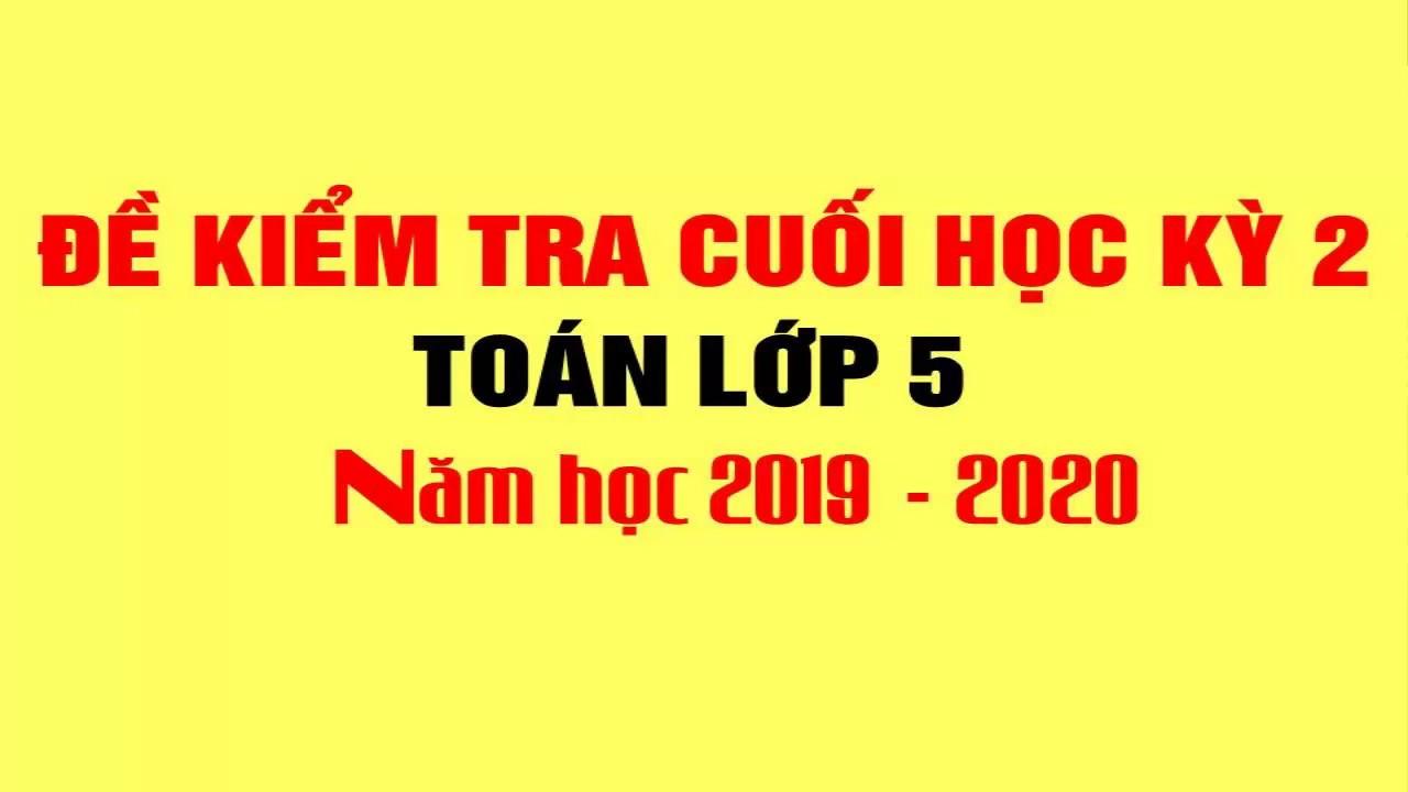 Toán 5 – Đề Thi Cuối Học Kỳ 2 – Năm 2020
