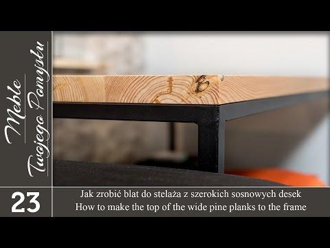 Jak zrobić blat do stelaża z szerokich sosnowych desek / How to make the top to the frame
