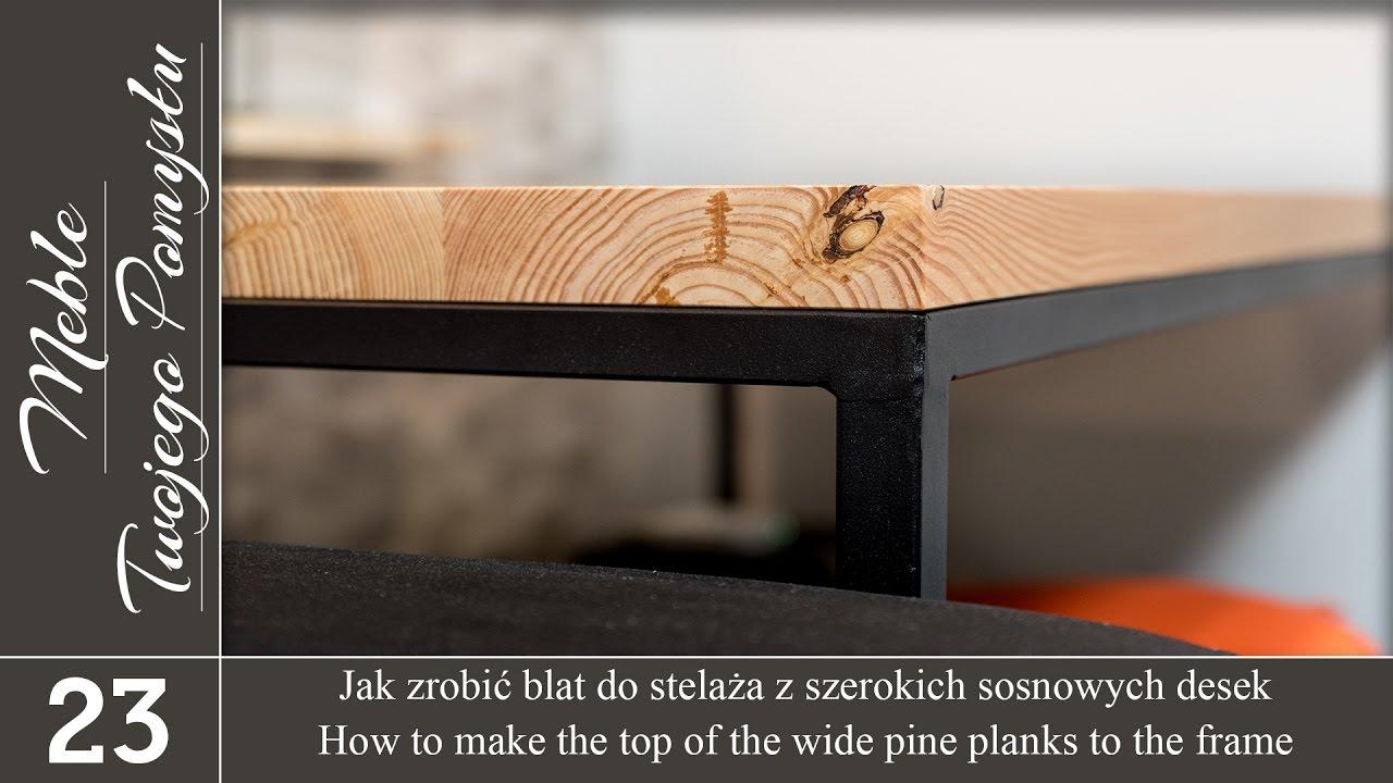 Jak Zrobić Blat Do Stelaża Z Szerokich Sosnowych Desek How To Make The Top To The Frame