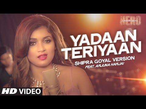 Yadaan Teriyaan VIDEO Song - Shipra Goyal | Arjuna Harjai | Hero | T-Series