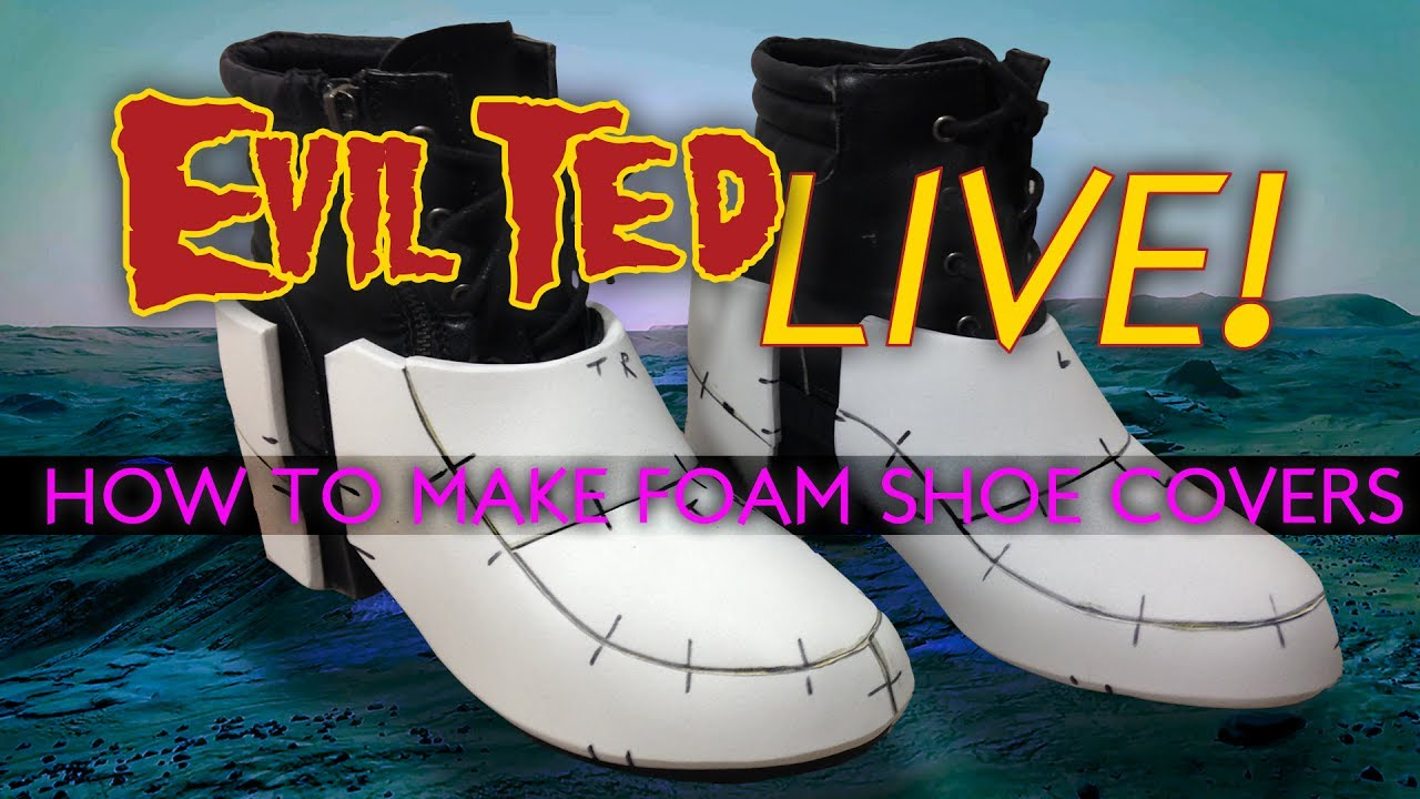 Evil Ted Live: How to Make Foam Shoe covers