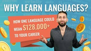 Why Learn Languages? How One Language Could Mean $128,000+ To Your Career