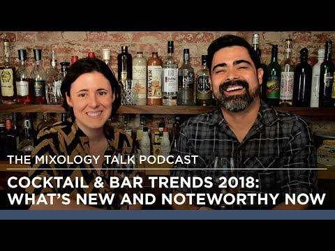 Cocktail & Bar Trends 2018: What's new and Noteworthy Now- Mixology Talk Podcast