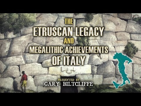 Gary Biltcliffe: The Etruscan Legacy and Megalithic Achievements of Italy FULL LECTURE