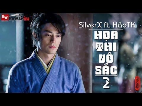 Họa Thi Vô Sắc (Part 2) - SilverX ft. Hảo TK [ Video Lyrics ]