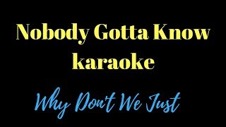 Nobody Gotta Know (karaoke) by Why Don't We
