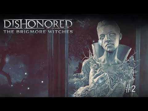 [Запись стрима] Dishonored: The Brigmore Witches - ep.2 - Сточные ведьмы