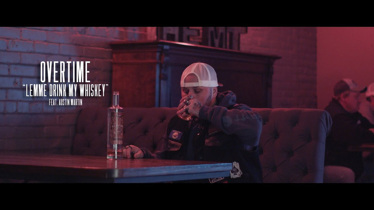 overtime-lemme-drink-my-whiskey-ft-austin-martin-official-video
