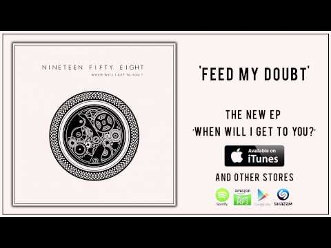 Nineteen Fifty Eight -- Feed My Doubt
