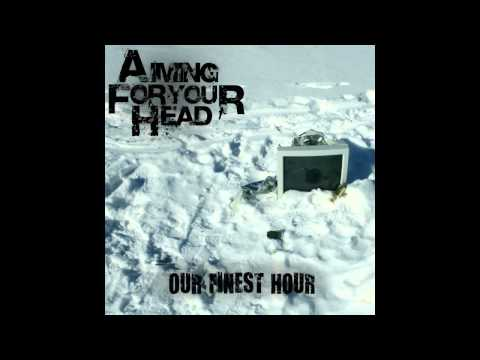 Aiming For Your Head - Our Finest Hour + Lyrics