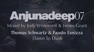 Thomas Schwartz & Fausto Fanizza - Dawn To Dusk - Anjunadeep 07 Preview