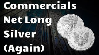 Commercials are Net Long Silver Futures (Again)