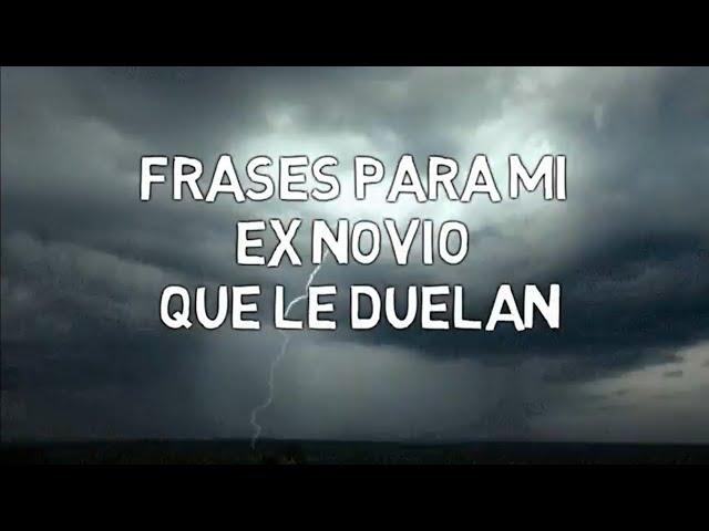???? FRASES PARA MI EX NOVIO que le Duelan ???????? - Indirectas para Mi Ex que tiene Otra ?????????