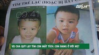 (VTC14)_Vụ cha quỳ lạy tìm con mất tích: con đang ở với mẹ?