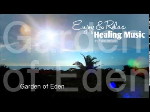 Healing And Relaxing Music For Meditation (Garden Of Eden) - Pablo Arellano