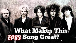 What Makes This Song Great?™ Ep. 83 The Cure