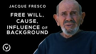 Jacque Fresco-Free Will, Cause, Influence of Background