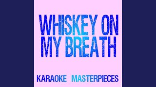 Whiskey on My Breath (Originally Performed by Love and Theft) (Instrumental Karaoke)