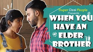 Super Desi People - | When You Have an Elder Br...