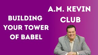 Building Your Tower of Babel - A.M. Kevin Club