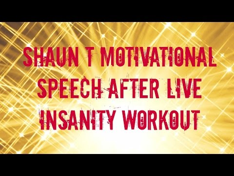 Shaun T's Motivational Speech after live INSANITY workout