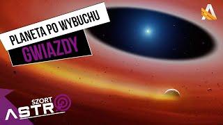 Planeta, która przetrwała wybuch gwiazdy - AstroSzort