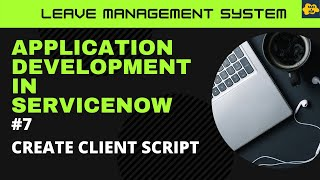 #7 Create Client Script in ServiceNow | Learn Application Development in ServiceNow | LMS