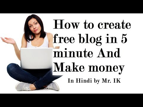 How to create free blog and make money in hindi by Mr.IK