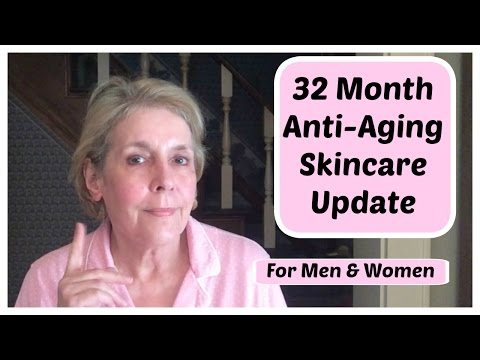 32 Month Anti-Aging Skincare Update, For Mature Men, and Women