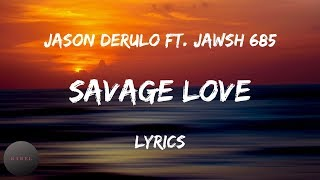 Jason Derulo - Savage Love ft. Jawsh 685 (Lyrics) [Laxed Siren Beat]| BABEL