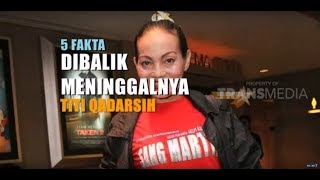 Download Video 5 FAKTA Dibalik Meninggalnya TITI QADARSIH MP3 3GP MP4