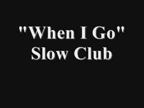 Slow Club - When I Go