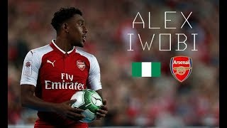 ALEX IWOBI - Nigerian Hero - Best Skills & Goals - Arsenal FC - 2017