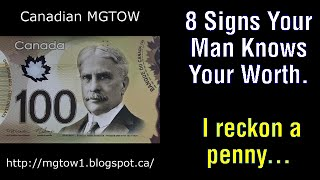 8 Signs Your Man Knows Your Worth.  I reckon a penny….  (mgtow)