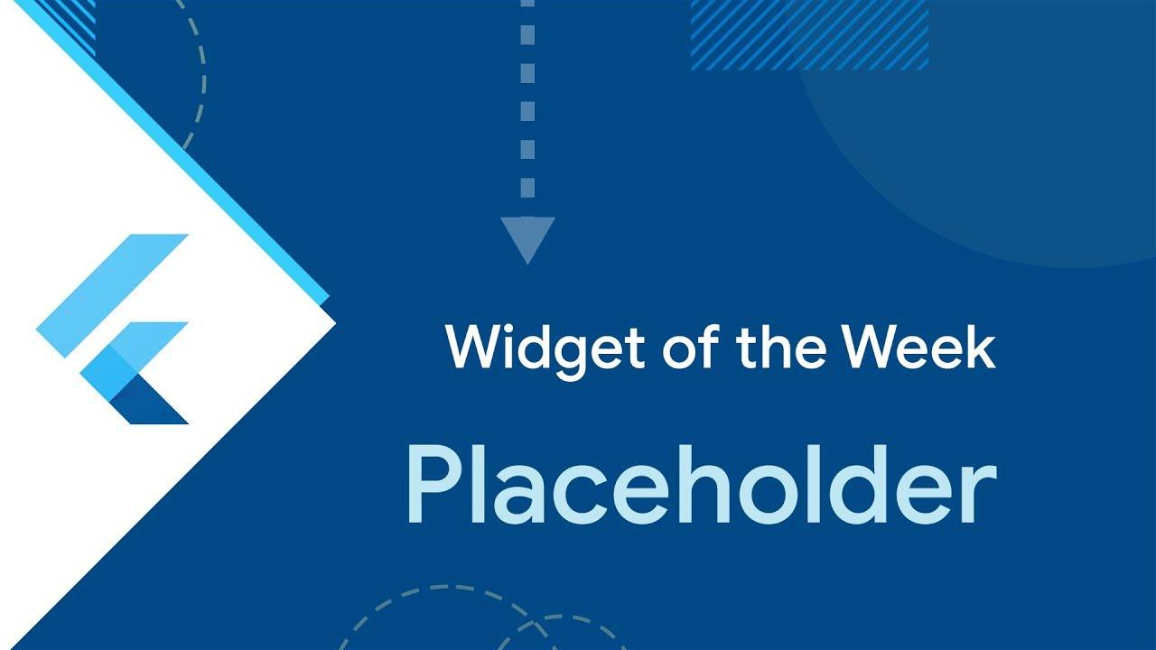 Placeholder (Flutter Widget of the Week)