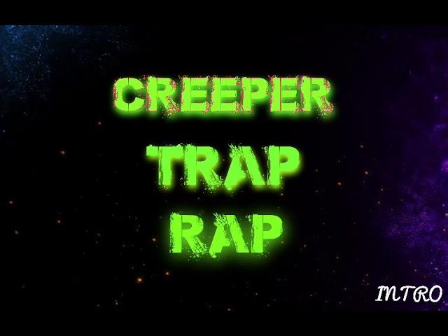 Creeper trap rap's intro