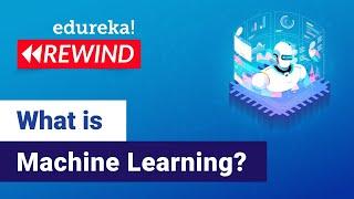 Introduction to Machine Learning | Machine Learning Tutorial | Edureka | Machine Learning Rewind - 1