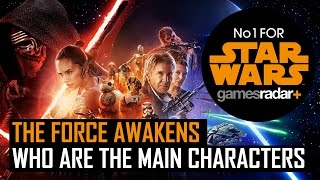 Star Wars: The Force Awakens - Who Are The Main Characters?