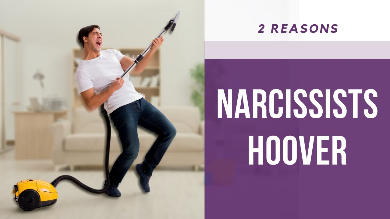Why Narcissists Hoover: Two Reasons for the Narcissist's Hoovering