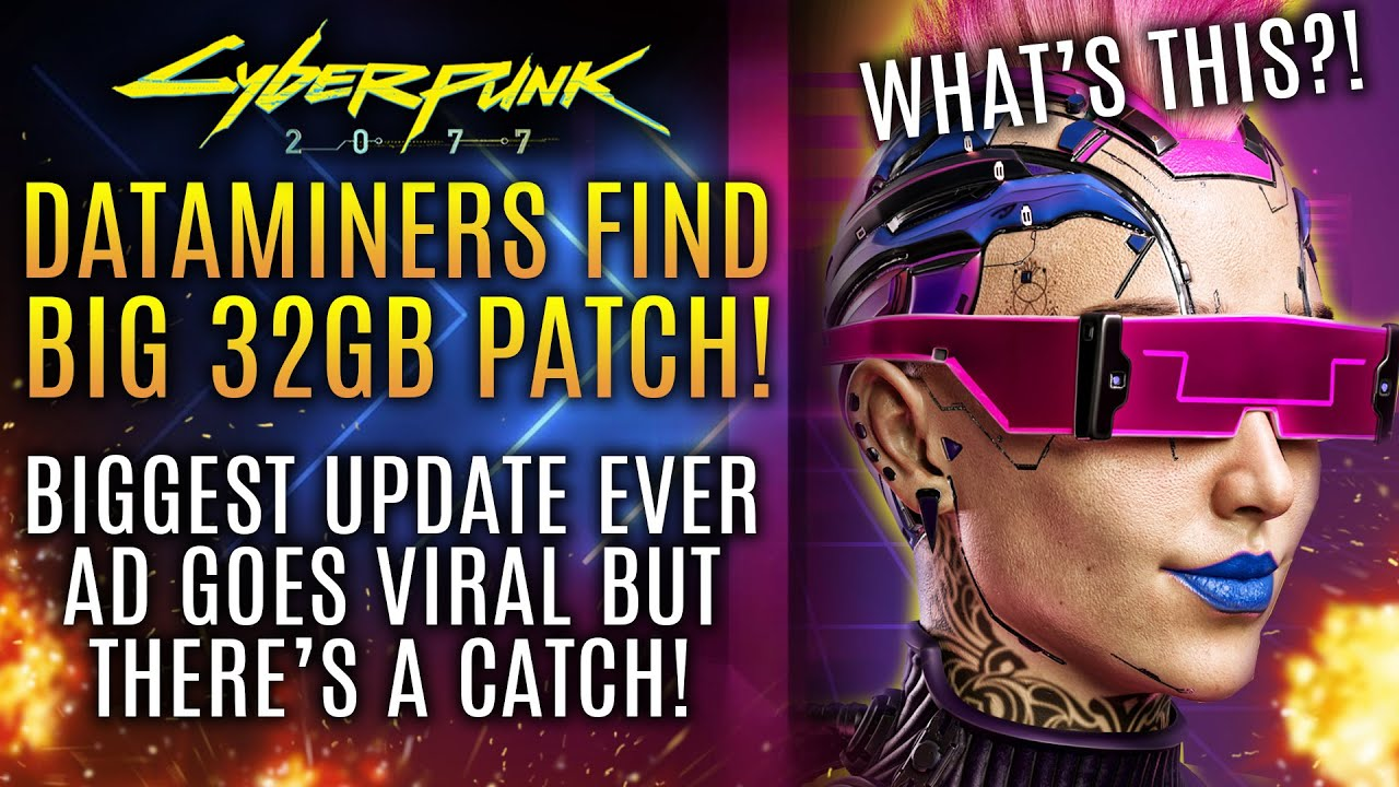 Cyberpunk 2077 - Dataminers Discover Big 32GB Patch! Biggest Update Ever Ad Goes Viral...New Updates