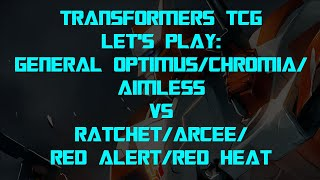 Transformers Trading Card Game - General Optimus/Chromia/Aimless vs Ratchet/Arcee/Red Alert/Red Heat