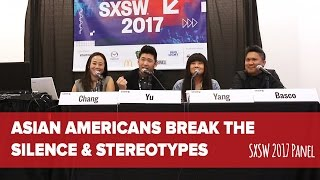 Asian Americans Break the Silence & Stereotypes Panel - SXSW 2017