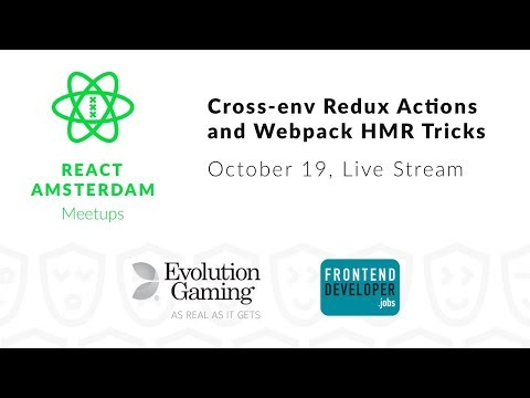 React Amsterdam Meetup - October 2017: Cross-env Redux Actions and Webpack HMR Tricks