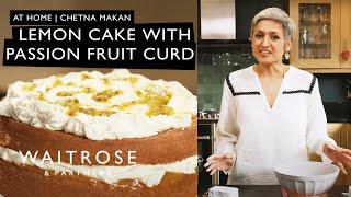 At Home | Chetna Makan's Lemon Cake with Passion Fruit Curd | Waitrose